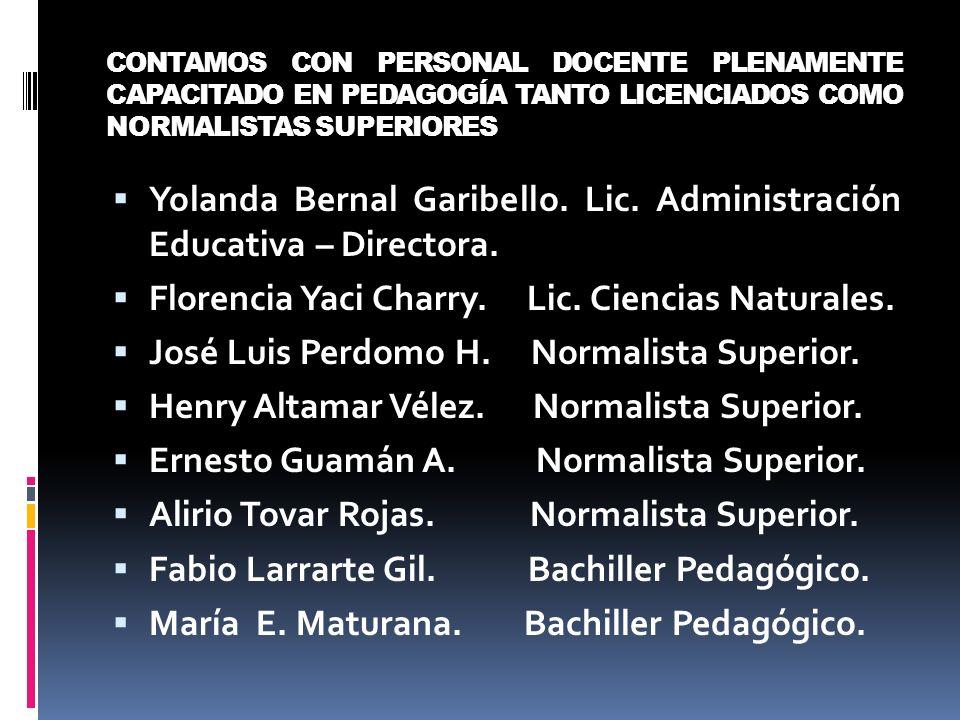 CONTAMOS CON PERSONAL DOCENTE PLENAMENTE CAPACITADO EN PEDAGOGÍA TANTO LICENCIADOS COMO NORMALISTAS SUPERIORES Yolanda Bernal Garibello. Lic. Administ