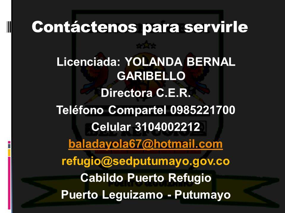 Contáctenos para servirle Licenciada: YOLANDA BERNAL GARIBELLO Directora C.E.R. Teléfono Compartel 0985221700 Celular 3104002212 baladayola67@hotmail.