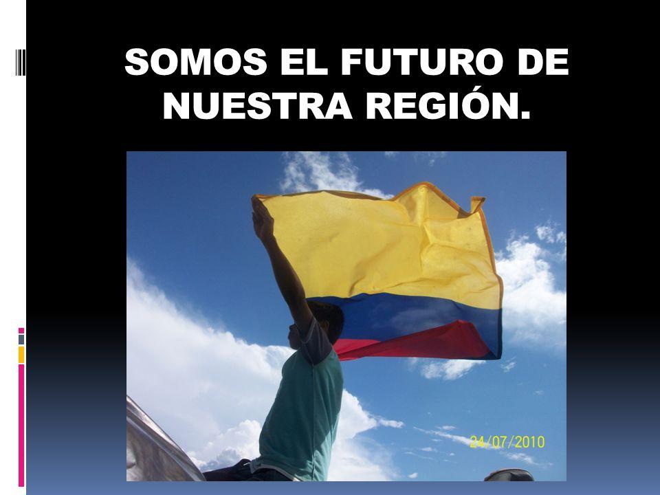 SOMOS EL FUTURO DE NUESTRA REGIÓN.