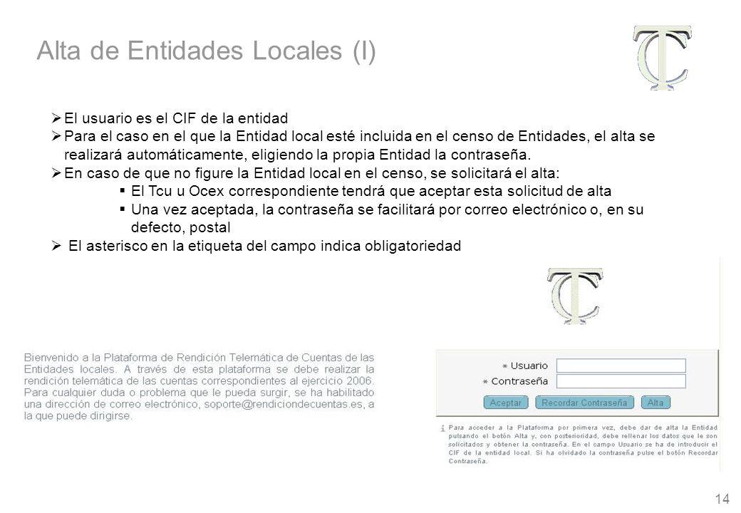 14 El usuario es el CIF de la entidad Para el caso en el que la Entidad local esté incluida en el censo de Entidades, el alta se realizará automáticamente, eligiendo la propia Entidad la contraseña.