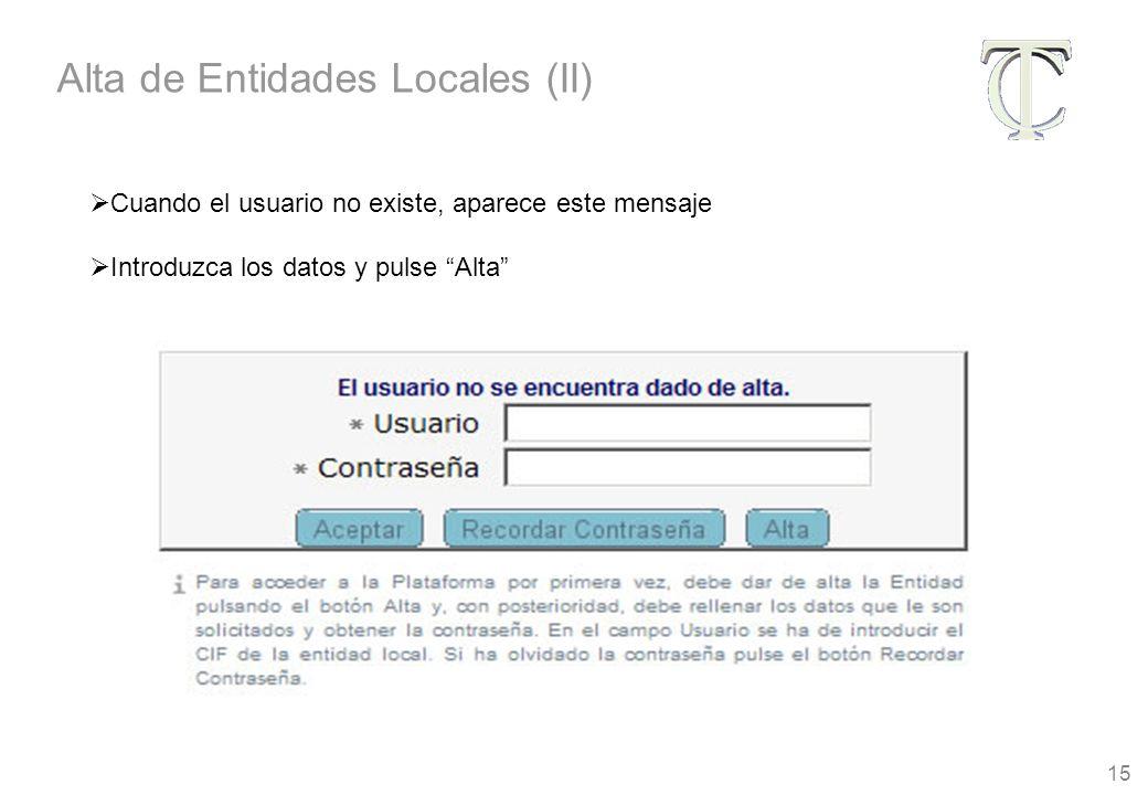 15 Cuando el usuario no existe, aparece este mensaje Introduzca los datos y pulse Alta Alta de Entidades Locales (II)
