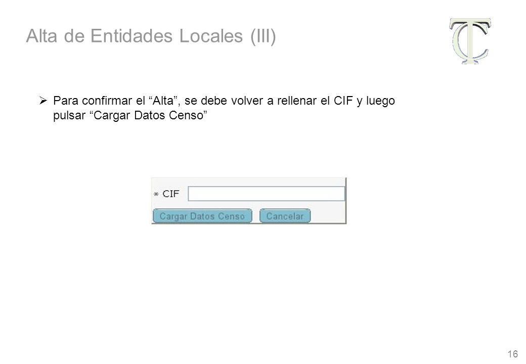 16 Para confirmar el Alta, se debe volver a rellenar el CIF y luego pulsar Cargar Datos Censo Alta de Entidades Locales (III)