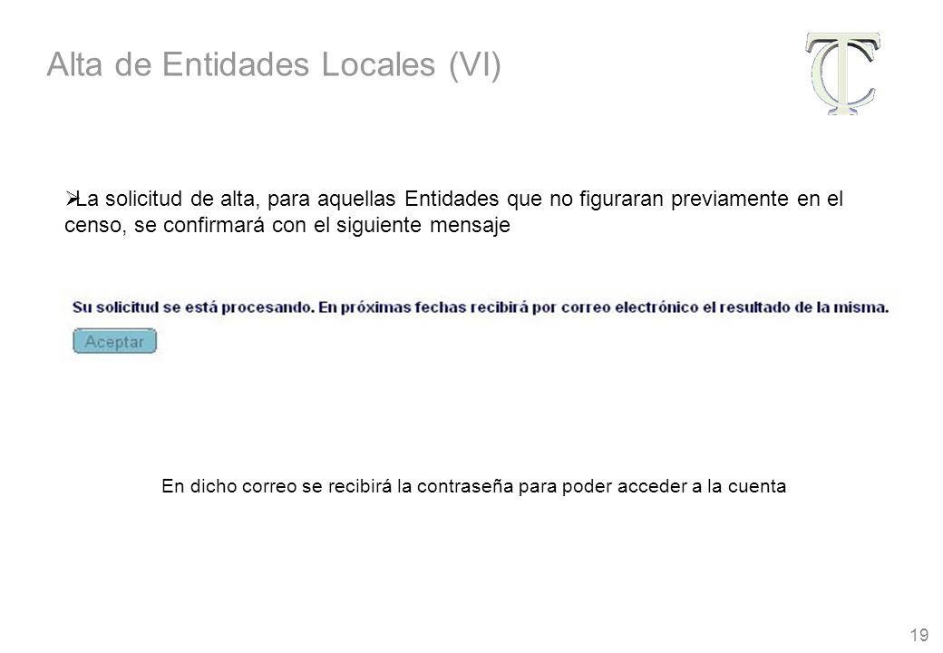 19 La solicitud de alta, para aquellas Entidades que no figuraran previamente en el censo, se confirmará con el siguiente mensaje En dicho correo se recibirá la contraseña para poder acceder a la cuenta Alta de Entidades Locales (VI)