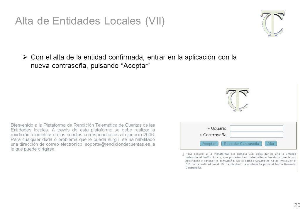 20 Con el alta de la entidad confirmada, entrar en la aplicación con la nueva contraseña, pulsando Aceptar Alta de Entidades Locales (VII)