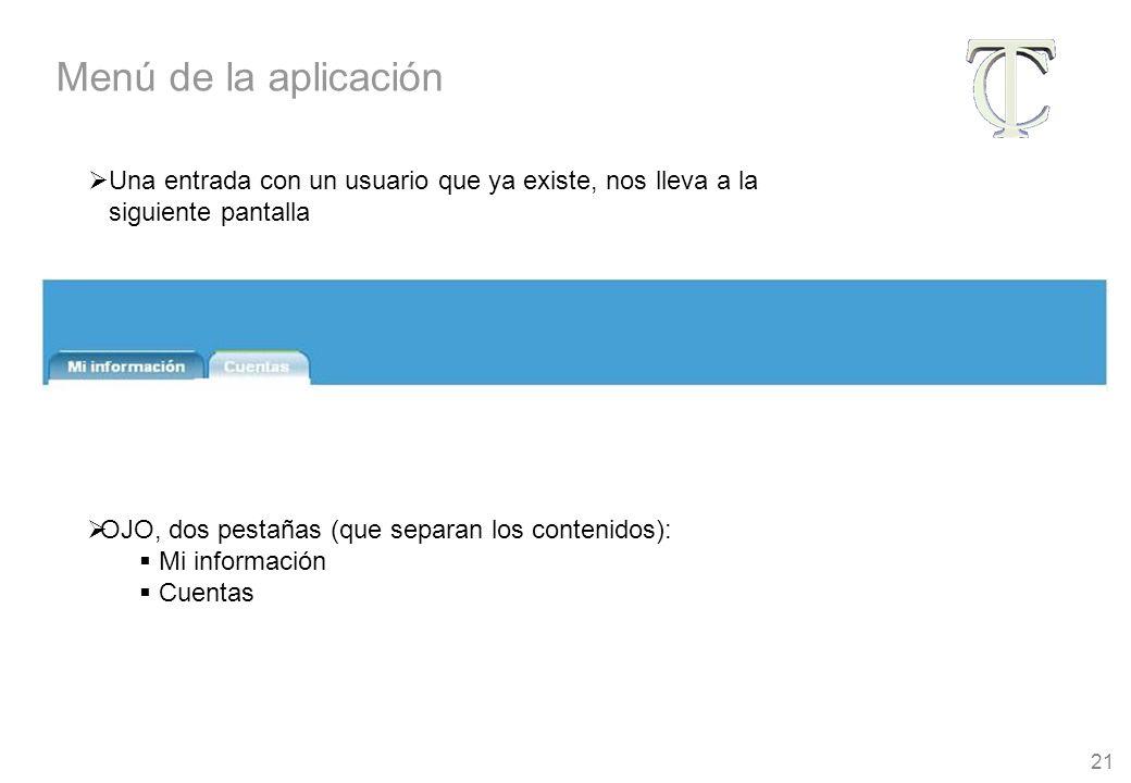 21 Una entrada con un usuario que ya existe, nos lleva a la siguiente pantalla OJO, dos pestañas (que separan los contenidos): Mi información Cuentas Menú de la aplicación