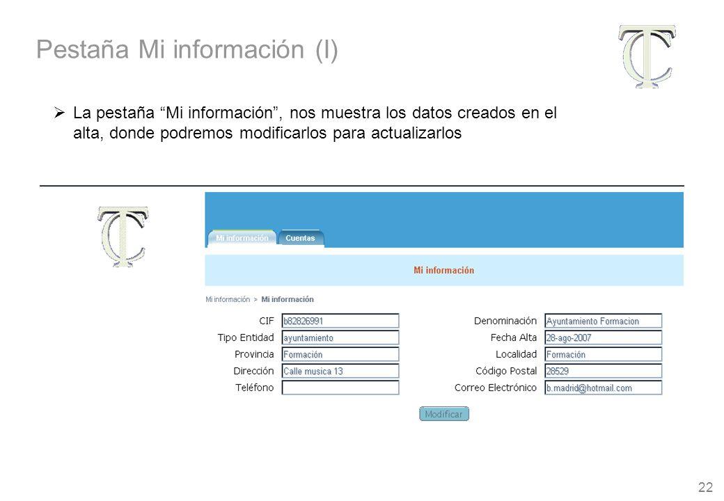 22 La pestaña Mi información, nos muestra los datos creados en el alta, donde podremos modificarlos para actualizarlos Pestaña Mi información (I)