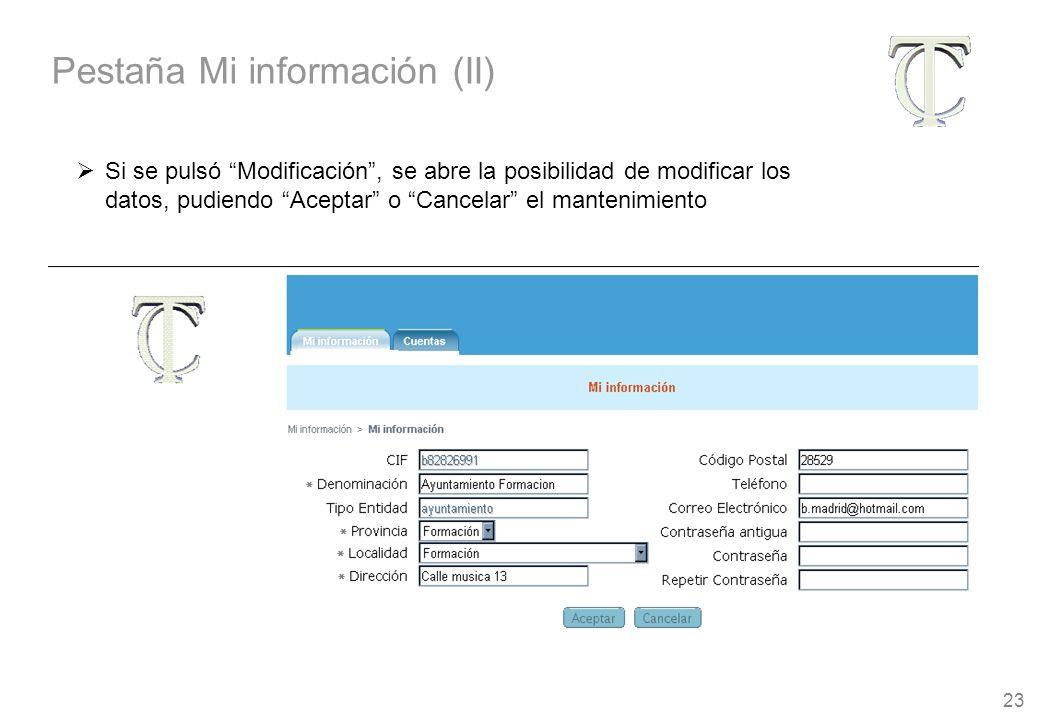 23 Si se pulsó Modificación, se abre la posibilidad de modificar los datos, pudiendo Aceptar o Cancelar el mantenimiento Pestaña Mi información (II)