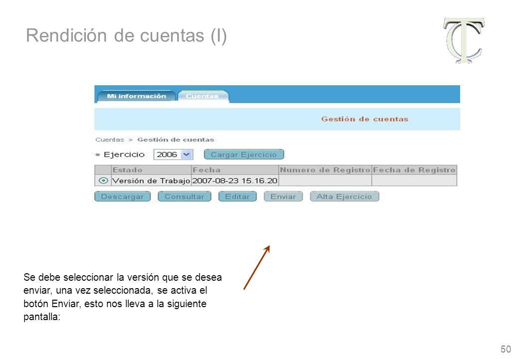 50 Se debe seleccionar la versión que se desea enviar, una vez seleccionada, se activa el botón Enviar, esto nos lleva a la siguiente pantalla: Rendición de cuentas (I)