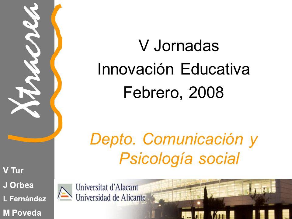 Xtracrea V Tur J Orbea L Fernández M Poveda V Jornadas Innovación Educativa Febrero, 2008 Depto.