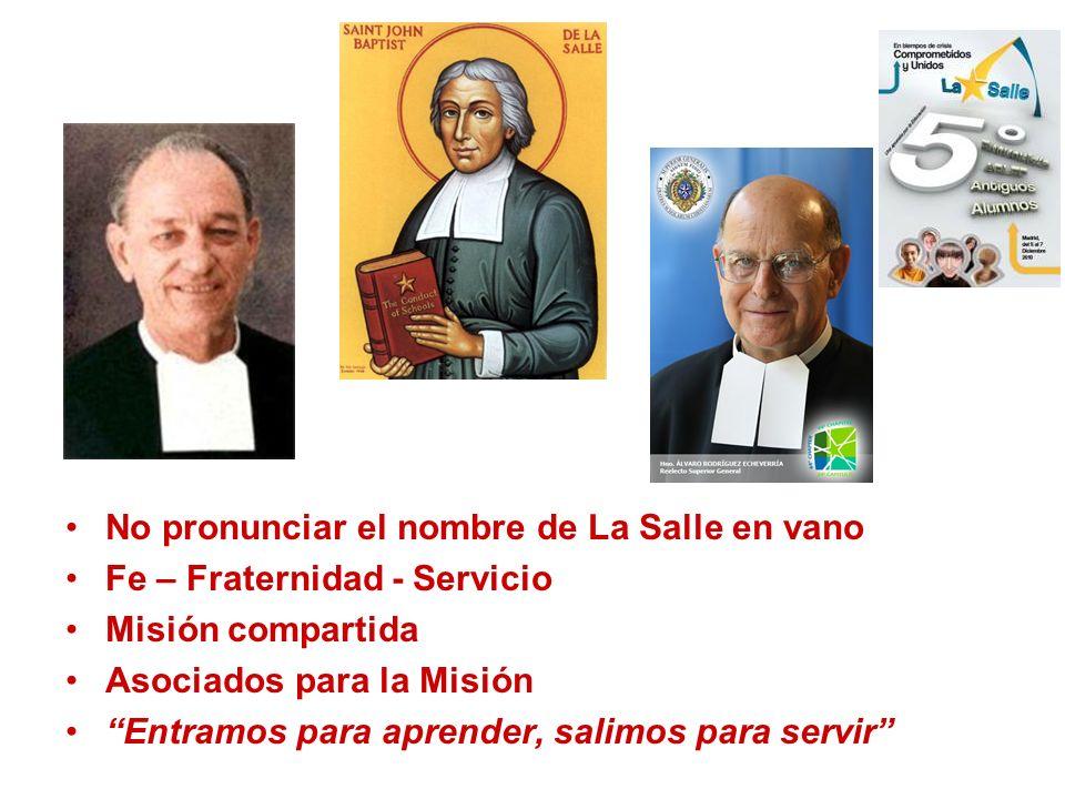 No pronunciar el nombre de La Salle en vano Fe – Fraternidad - Servicio Misión compartida Asociados para la Misión Entramos para aprender, salimos par
