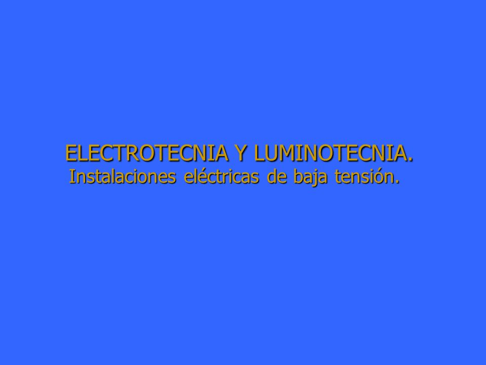 ELECTROTECNIA Y LUMINOTECNIA. Instalaciones eléctricas de baja tensión.