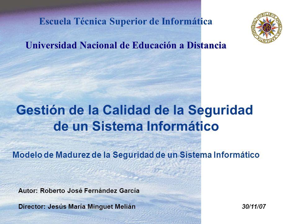 Gestión de la Calidad de la Seguridad de un Sistema Informático Modelo de Madurez de la Seguridad de un Sistema Informático Autor: Roberto José Fernán