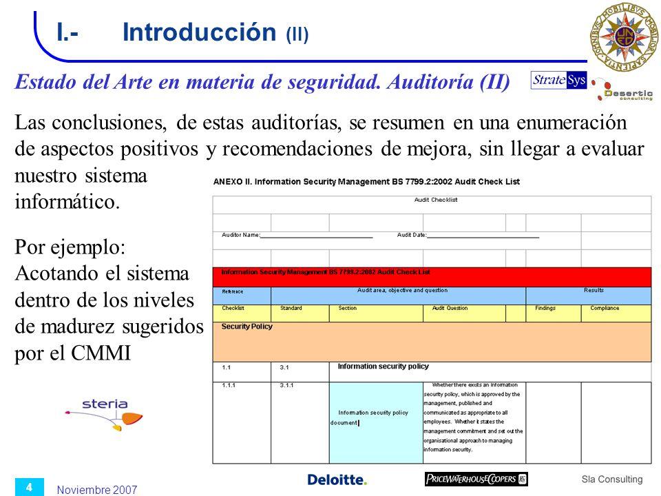 Noviembre 2007 4 I.-Introducción (II) Estado del Arte en materia de seguridad. Auditoría (II) Las conclusiones, de estas auditorías, se resumen en una