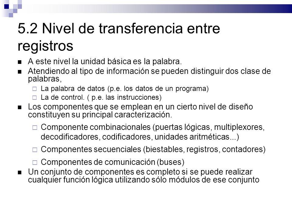 5.2 Nivel de transferencia entre registros A este nivel la unidad básica es la palabra. Atendiendo al tipo de información se pueden distinguir dos cla