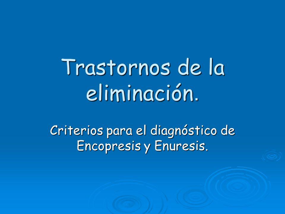 Trastornos de la eliminación. Criterios para el diagnóstico de Encopresis y Enuresis.