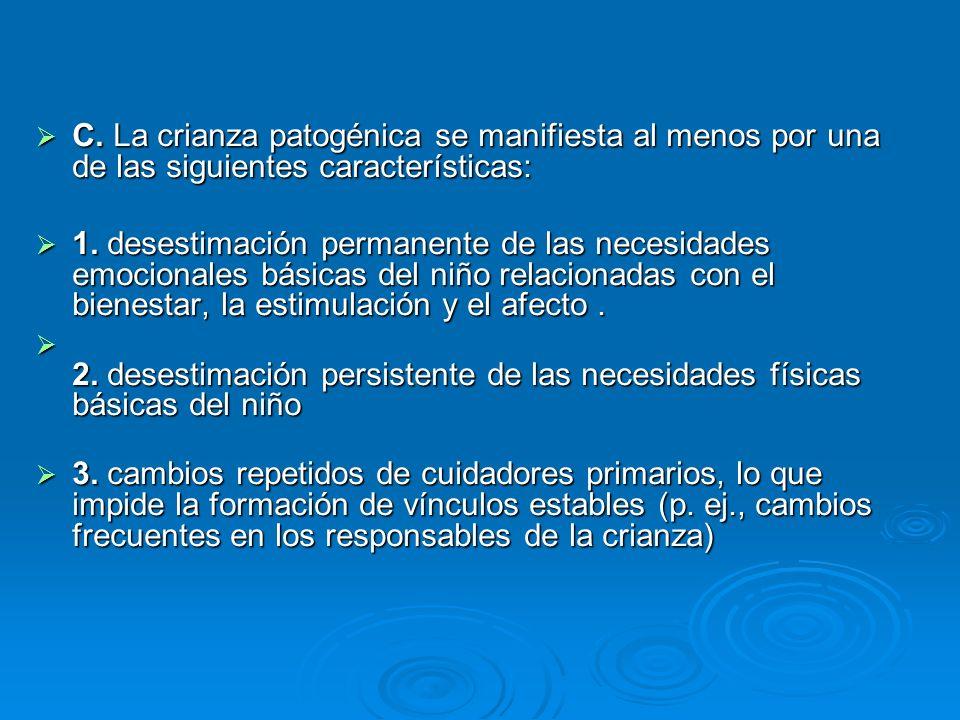 C. La crianza patogénica se manifiesta al menos por una de las siguientes características: C. La crianza patogénica se manifiesta al menos por una de