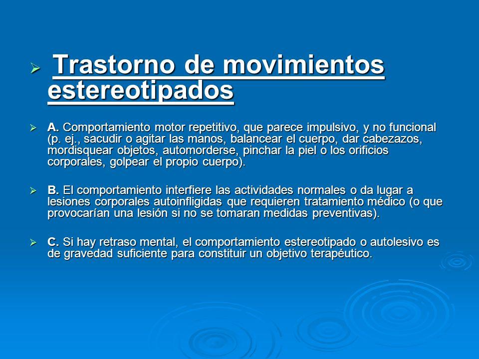 Trastorno de movimientos estereotipados Trastorno de movimientos estereotipados A. Comportamiento motor repetitivo, que parece impulsivo, y no funcion