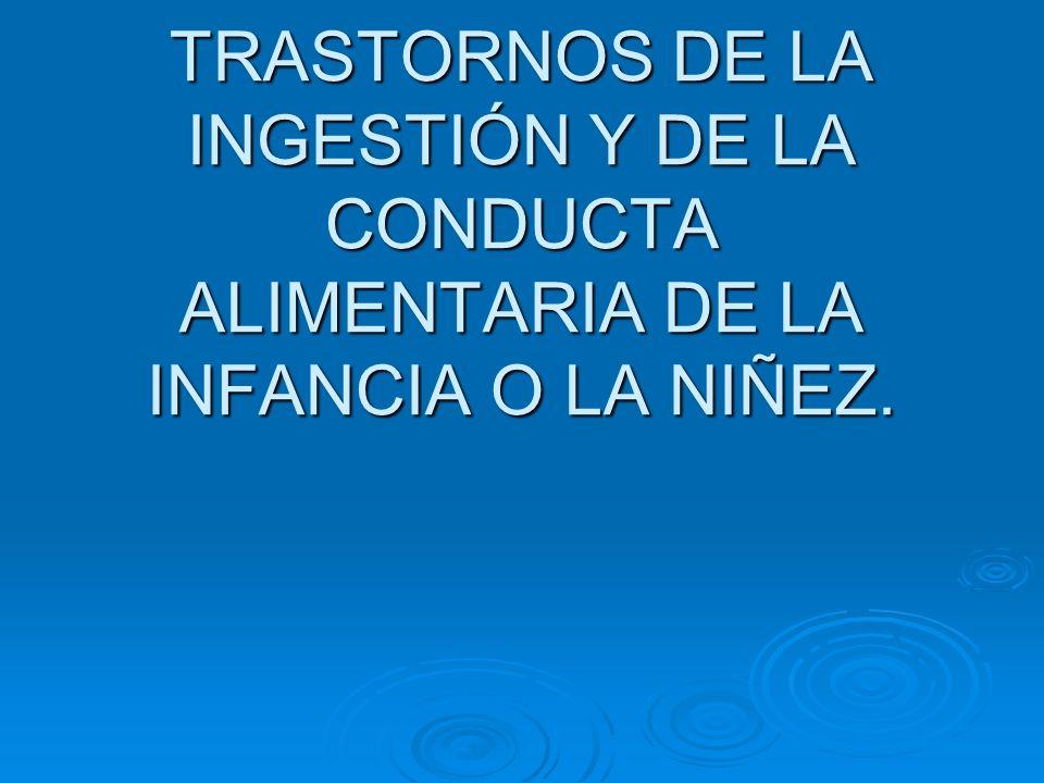 TRASTORNOS DE LA INGESTIÓN Y DE LA CONDUCTA ALIMENTARIA DE LA INFANCIA O LA NIÑEZ.