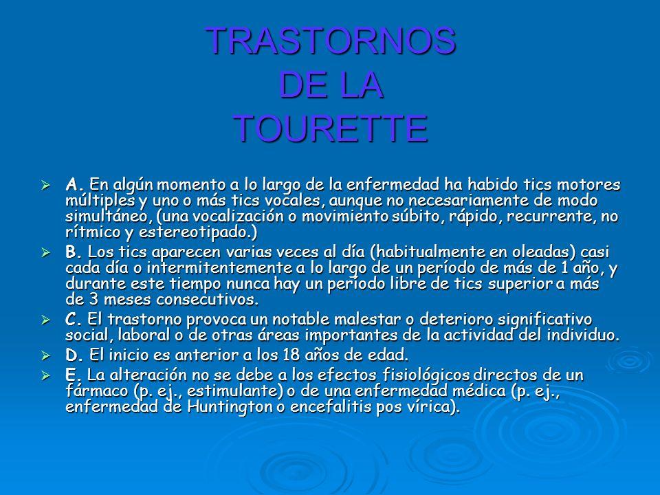 TRASTORNOS DE LA TOURETTE A. En algún momento a lo largo de la enfermedad ha habido tics motores múltiples y uno o más tics vocales, aunque no necesar