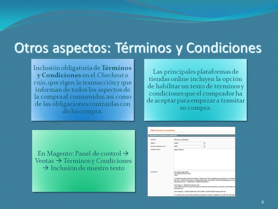 Otros aspectos: Términos y Condiciones Inclusión obligatoria de Términos y Condiciones en el Checkout o caja, que rigen la transacción y que informan