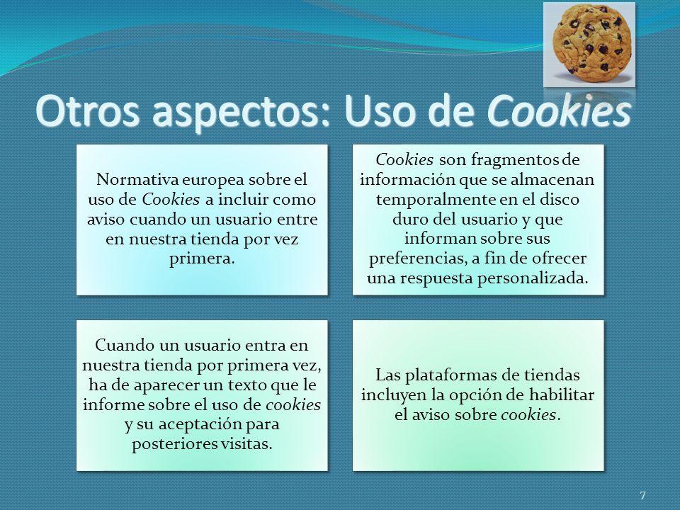Otros aspectos: Uso de Cookies Normativa europea sobre el uso de Cookies a incluir como aviso cuando un usuario entre en nuestra tienda por vez primer