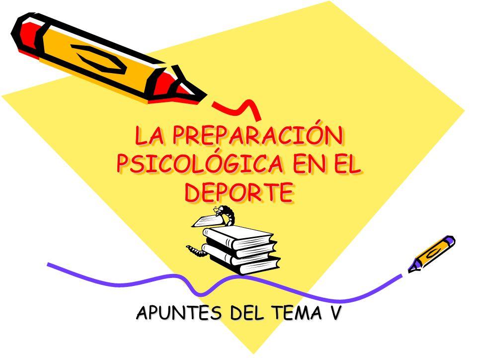 LA PREPARACIÓN PSICOLÓGICA EN EL DEPORTE APUNTES DEL TEMA V