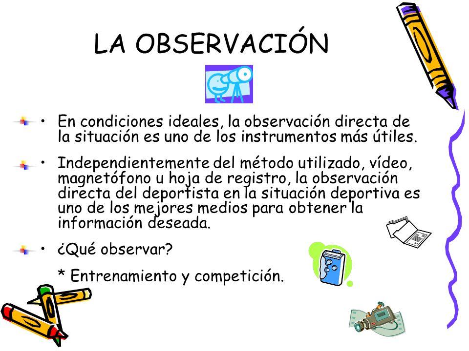 LA OBSERVACIÓN En condiciones ideales, la observación directa de la situación es uno de los instrumentos más útiles. Independientemente del método uti