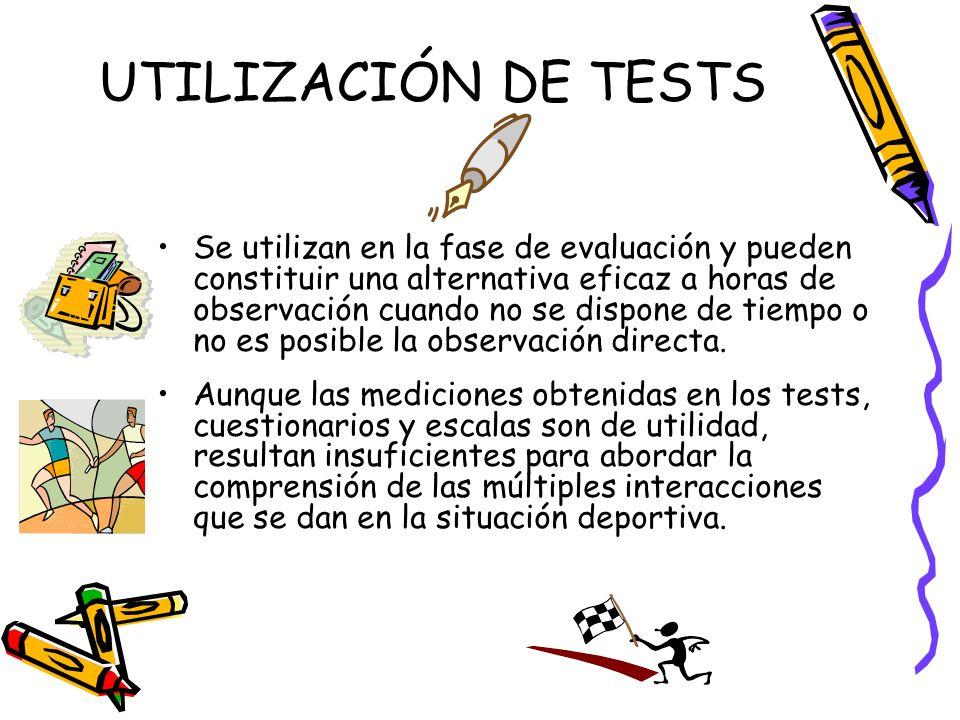 UTILIZACIÓN DE TESTS Se utilizan en la fase de evaluación y pueden constituir una alternativa eficaz a horas de observación cuando no se dispone de ti