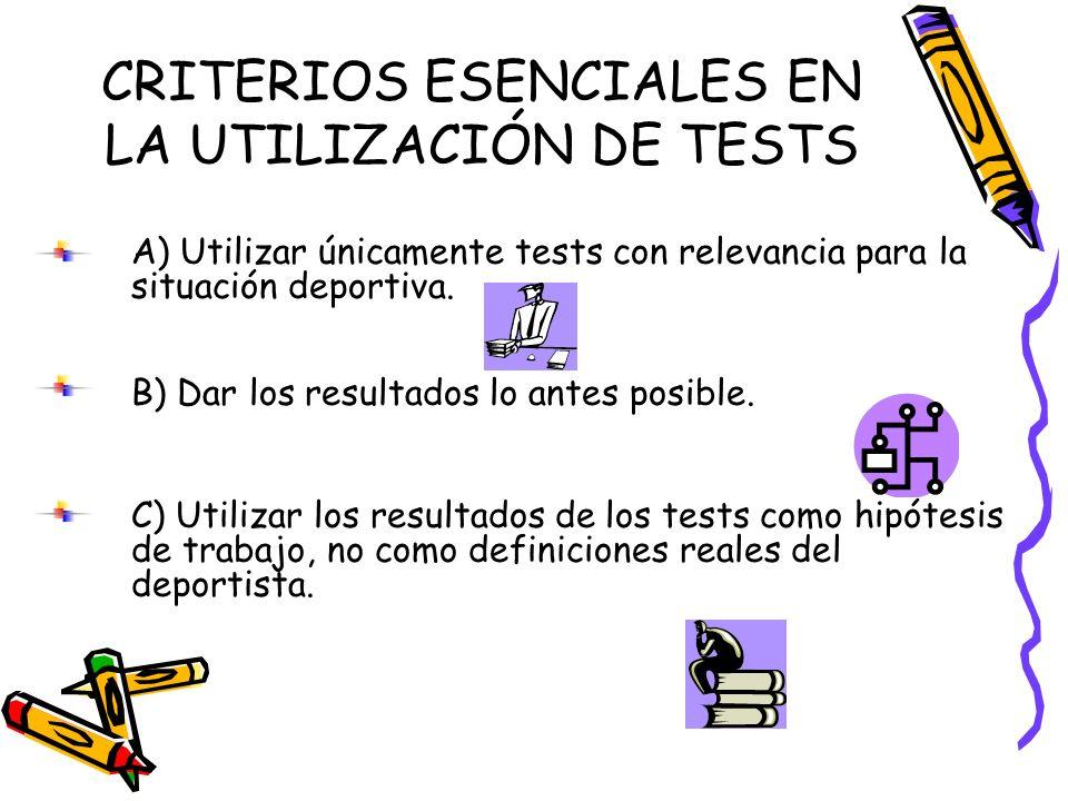 CRITERIOS ESENCIALES EN LA UTILIZACIÓN DE TESTS A) Utilizar únicamente tests con relevancia para la situación deportiva. B) Dar los resultados lo ante