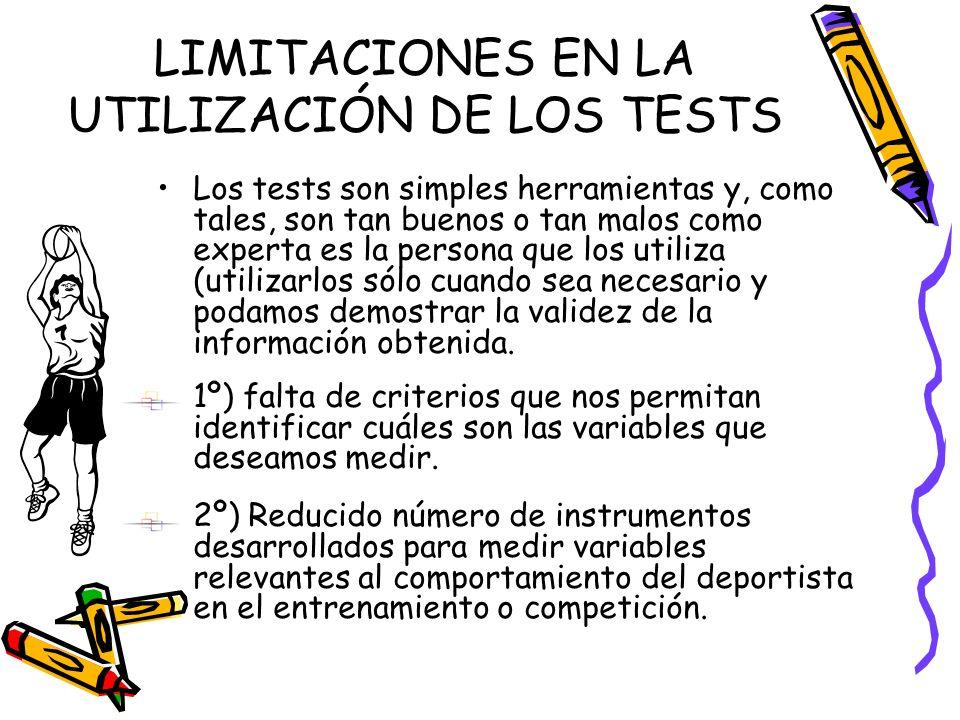LIMITACIONES EN LA UTILIZACIÓN DE LOS TESTS Los tests son simples herramientas y, como tales, son tan buenos o tan malos como experta es la persona qu