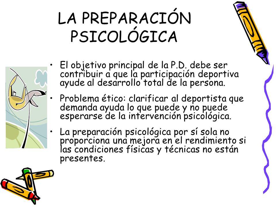 LA PREPARACIÓN PSICOLÓGICA El objetivo principal de la P.D. debe ser contribuir a que la participación deportiva ayude al desarrollo total de la perso