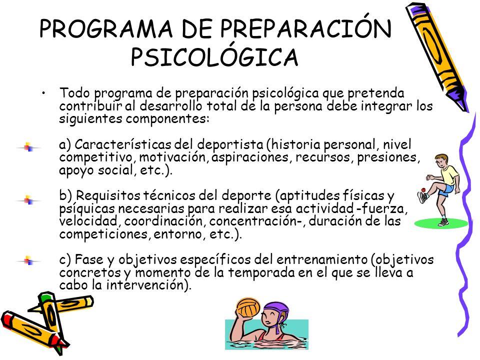 PROGRAMA DE PREPARACIÓN PSICOLÓGICA Todo programa de preparación psicológica que pretenda contribuir al desarrollo total de la persona debe integrar l