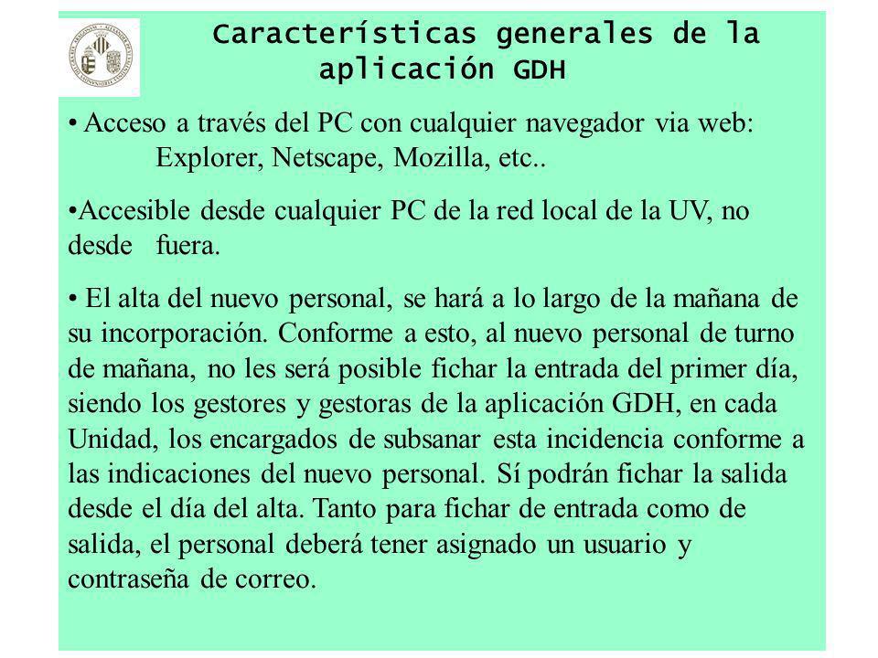 Características generales de la aplicación GDH Acceso a través del PC con cualquier navegador via web: Explorer, Netscape, Mozilla, etc.. Accesible de