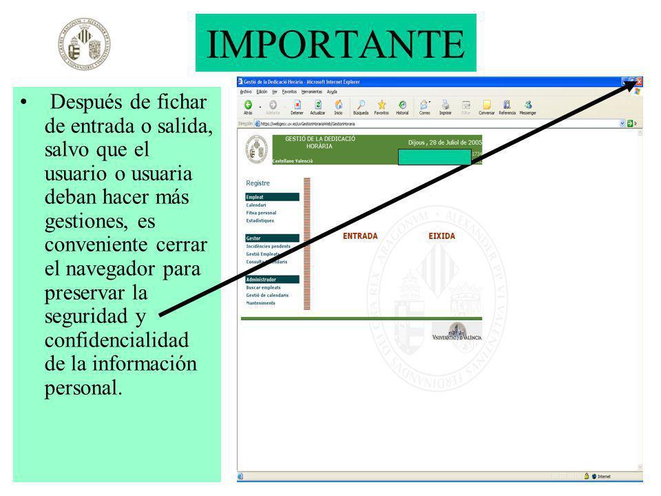 IMPORTANTE Después de fichar de entrada o salida, salvo que el usuario o usuaria deban hacer más gestiones, es conveniente cerrar el navegador para pr