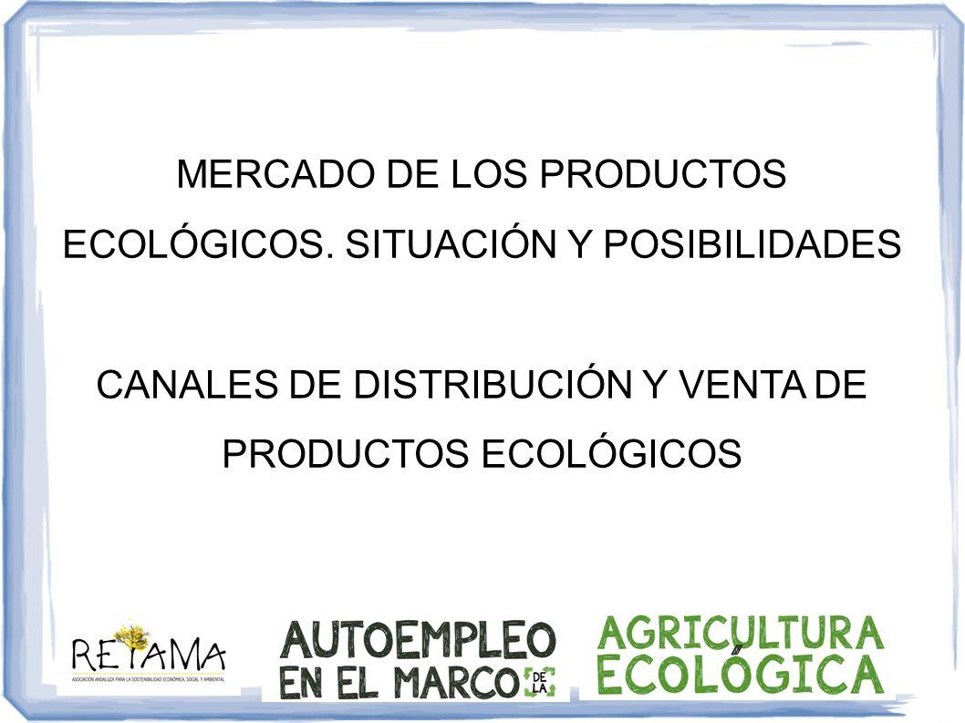 MERCADO DE LOS PRODUCTOS ECOLÓGICOS. SITUACIÓN Y POSIBILIDADES CANALES DE DISTRIBUCIÓN Y VENTA DE PRODUCTOS ECOLÓGICOS