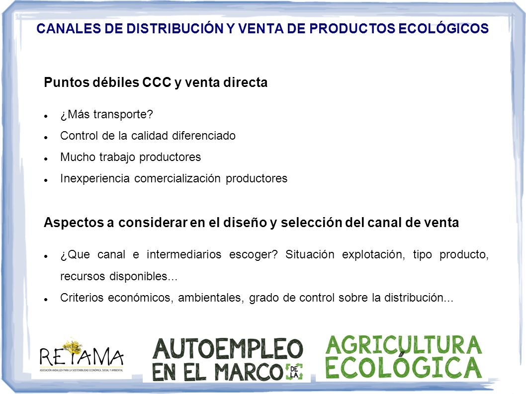 CANALES DE DISTRIBUCIÓN Y VENTA DE PRODUCTOS ECOLÓGICOS Puntos débiles CCC y venta directa ¿Más transporte? Control de la calidad diferenciado Mucho t
