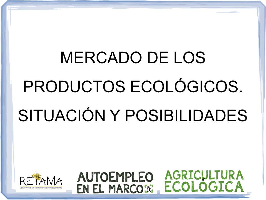 MERCADO DE LOS PRODUCTOS ECOLÓGICOS. SITUACIÓN Y POSIBILIDADES