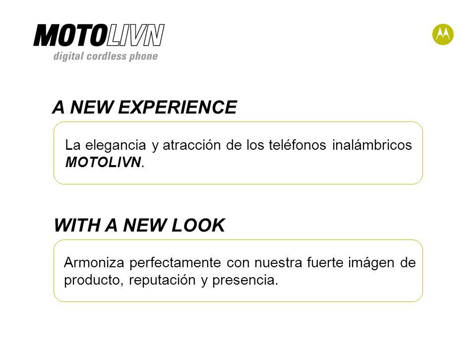 A NEW EXPERIENCE La elegancia y atracción de los teléfonos inalámbricos MOTOLIVN.