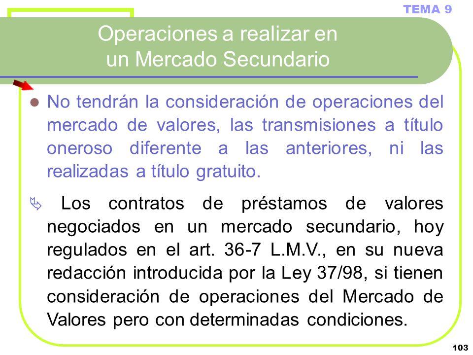 103 Operaciones a realizar en un Mercado Secundario TEMA 9 No tendrán la consideración de operaciones del mercado de valores, las transmisiones a títu