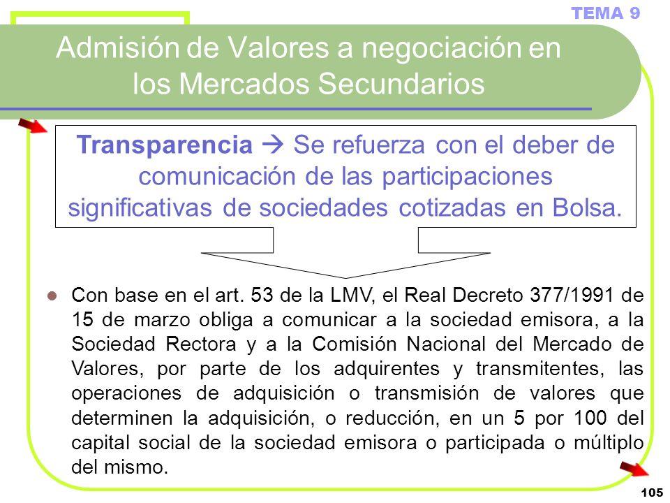 105 Admisión de Valores a negociación en los Mercados Secundarios TEMA 9 Con base en el art. 53 de la LMV, el Real Decreto 377/1991 de 15 de marzo obl