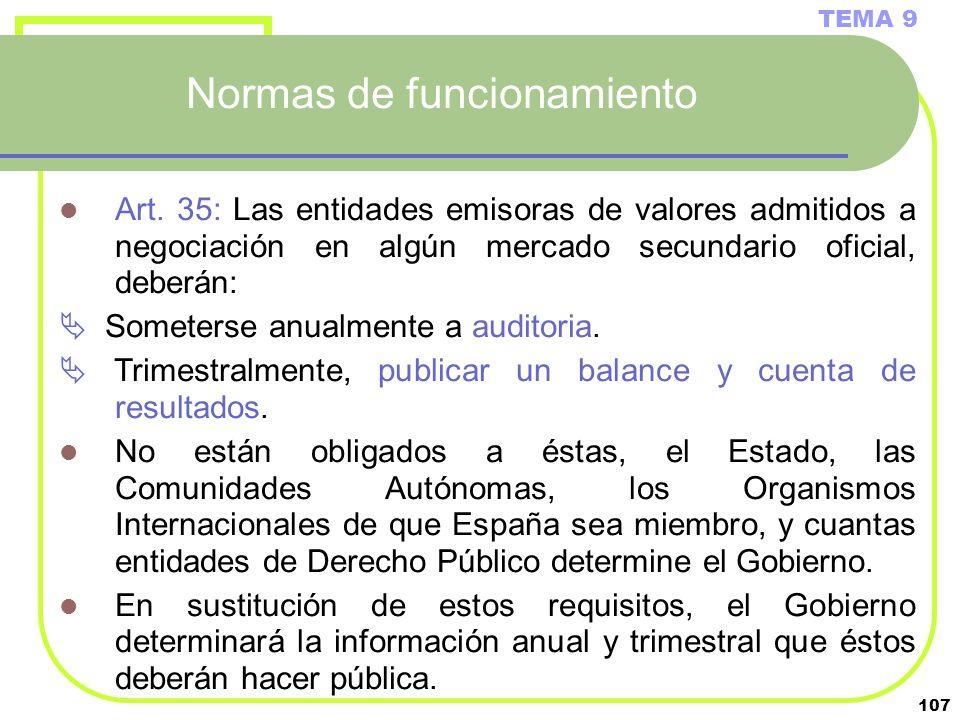 107 Normas de funcionamiento TEMA 9 Art. 35: Las entidades emisoras de valores admitidos a negociación en algún mercado secundario oficial, deberán: S