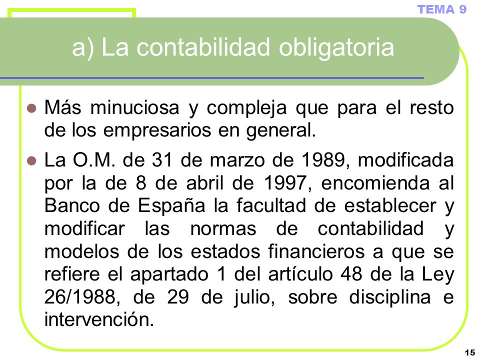 15 a) La contabilidad obligatoria Más minuciosa y compleja que para el resto de los empresarios en general. La O.M. de 31 de marzo de 1989, modificada