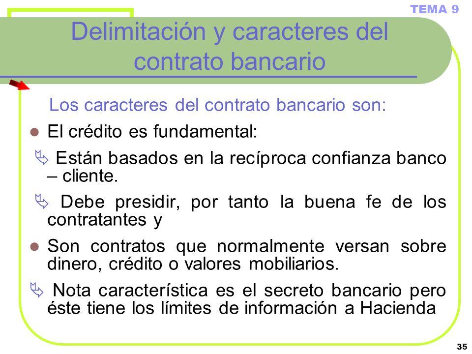 35 Delimitación y caracteres del contrato bancario Los caracteres del contrato bancario son: El crédito es fundamental: Están basados en la recíproca