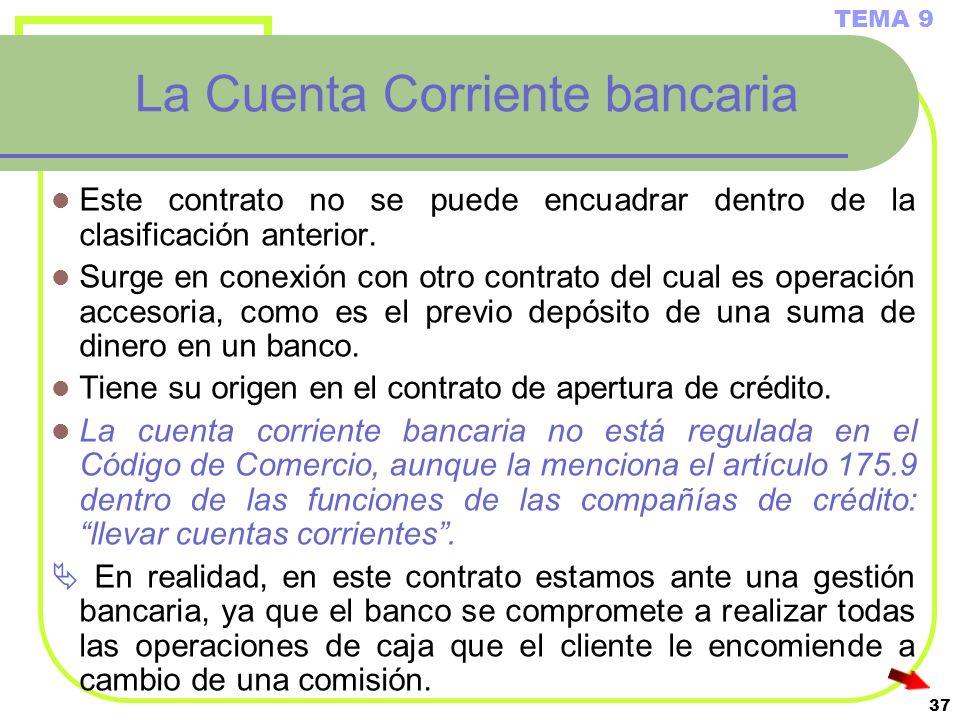 37 La Cuenta Corriente bancaria Este contrato no se puede encuadrar dentro de la clasificación anterior. Surge en conexión con otro contrato del cual