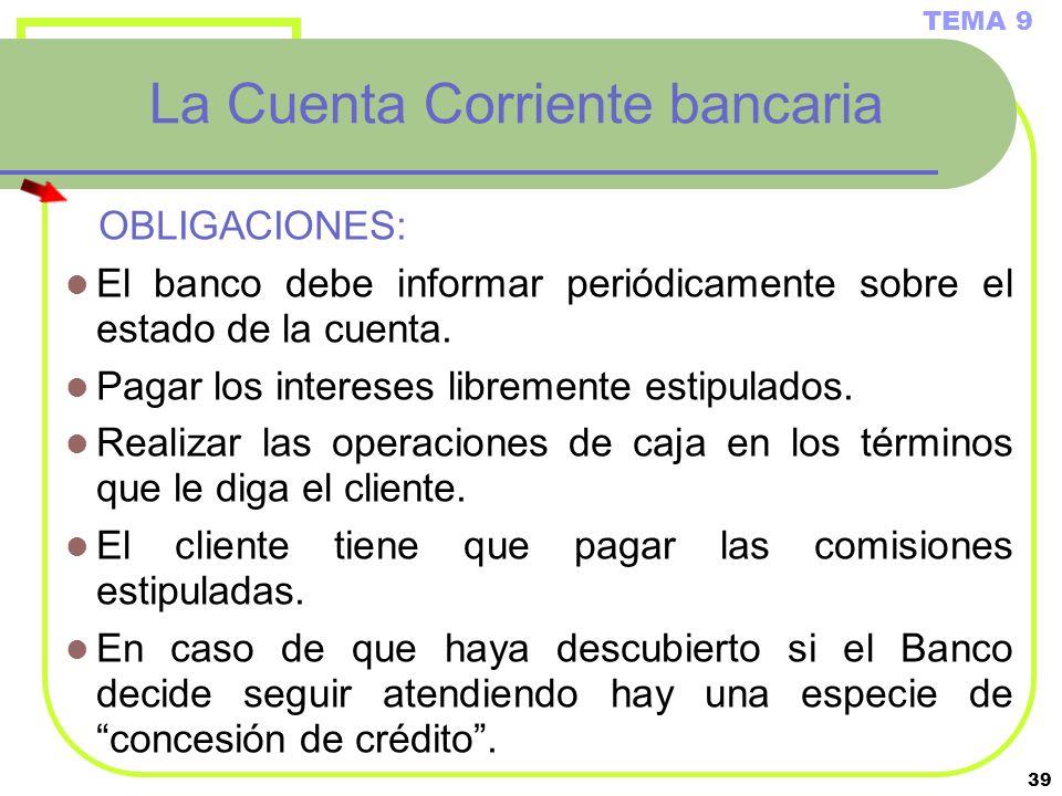 39 La Cuenta Corriente bancaria OBLIGACIONES: El banco debe informar periódicamente sobre el estado de la cuenta. Pagar los intereses libremente estip