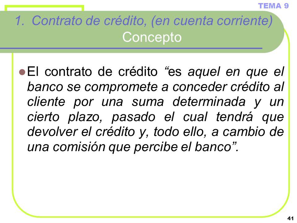 41 1.Contrato de crédito, (en cuenta corriente) Concepto El contrato de crédito es aquel en que el banco se compromete a conceder crédito al cliente p
