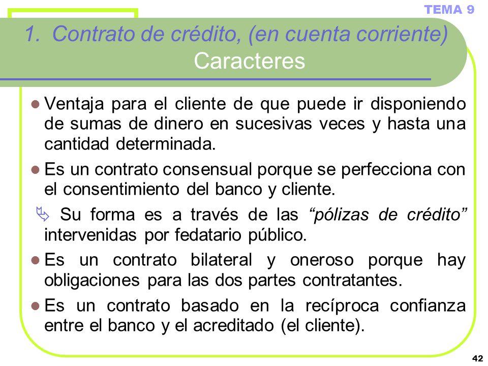 42 1.Contrato de crédito, (en cuenta corriente) Caracteres Ventaja para el cliente de que puede ir disponiendo de sumas de dinero en sucesivas veces y