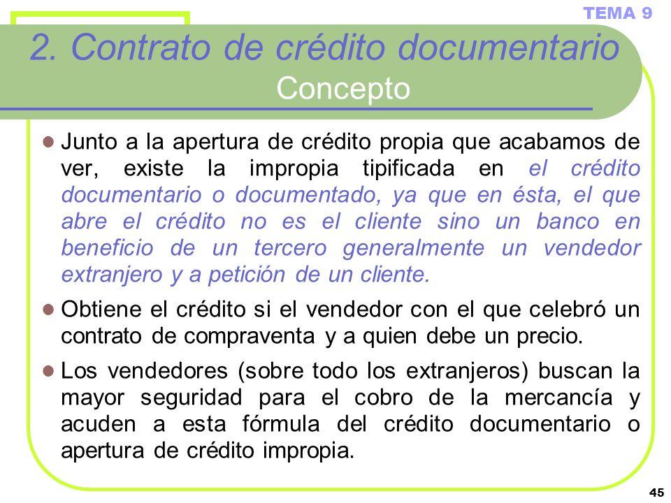 45 2. Contrato de crédito documentario Concepto Junto a la apertura de crédito propia que acabamos de ver, existe la impropia tipificada en el crédito