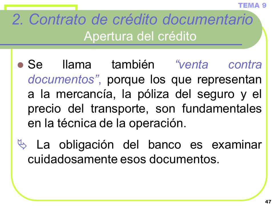 47 2. Contrato de crédito documentario Apertura del crédito Se llama también venta contra documentos, porque los que representan a la mercancía, la pó