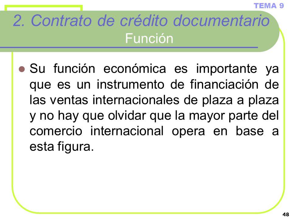 48 2. Contrato de crédito documentario Función Su función económica es importante ya que es un instrumento de financiación de las ventas internacional
